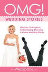 Omg! Wedding Stories: Hilarious, Embarrassing, Shocking & Outrageous Wedding Stories (ISBN: 9781934386972)