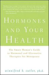 Hormones and Your Health: The Smart Woman's Guide to Hormonal and Alternative Therapies for Menopause (2009)