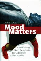Mood Matters: From Rising Skirt Lengths to the Collapse of World Powers (ISBN: 9783642048340)