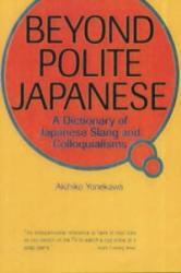 Beyond Polite Japanese: A Dictionary Of Japanese Slang And Colloquialisms - Akihiko Yonekawa (ISBN: 9784770027733)