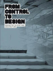 From Control to Design: Parametric/Algorithmic Architecture (ISBN: 9788496540798)