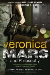 Veronica Mars and Philosophy - George A. Dunn, William Irwin (2014)