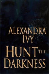 Hunt The Darkness - Alexandra Ivy (2014)