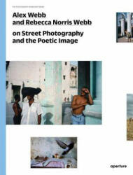Alex Webb and Rebecca Norris Webb on Street Photography and the Poetic Image - Alex Webb, Rebecca Norris Webb (2014)