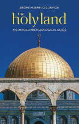 Holy Land - An Oxford Archaeological Guide from Earliest Times to 1700 (ISBN: 9780199236664)