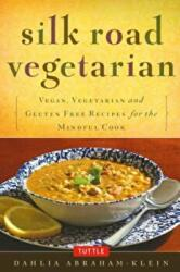 Silk Road Vegetarian - Vegan, Vegetarian and Gluten Free Recipes for the Mindful Cook (2014)