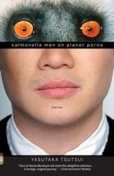 Salmonella Men on Planet Porno - Yasutaka Tsutsui, Andrew Driver (ISBN: 9780307389152)