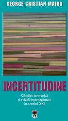 Incertitudine. Gândire strategică și relații internaționale în secolul XXI (ISBN: 9786066096508)