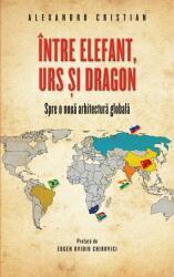 Între elefant, urs și dragon. Spre o nouă arhitectură globală (ISBN: 9786066096690)