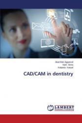 CAD/CAM in Dentistry - Akarshak Aggarwal, Vipin Arora, Kalpana Kanyal (2014)