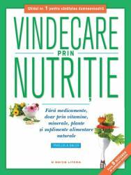 VINDECARE PRIN NUTRITIE FARA MEDICAMENTE, DOAR PRIN VITAMINE, MINERALE, (2014)