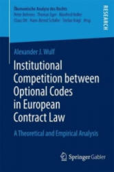 Institutional Competition Between Optional Codes in European Contract Law - A Theoretical and Empirical Analysis (2014)