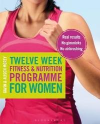 Twelve Week Fitness and Nutrition Programme for Women - Real Results - No Gimmicks - No Airbrushing (2014)
