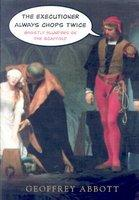 The Executioner Always Chops Twice: Ghastly Blunders on the Scaffold (ISBN: 9780312325633)