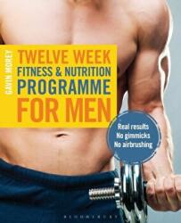 Twelve Week Fitness and Nutrition Programme for Men - Real Results - No Gimmicks - No Airbrushing (2014)