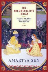 The Argumentative Indian: Writings on Indian History, Culture and Identity (ISBN: 9780312426026)