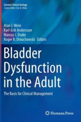 Bladder Dysfunction in the Adult - Alan J. Wein, Karl-Erik Andersson, Marcus Drake, Roger R. Dmochowski (2014)