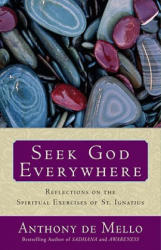 Seek God Everywhere: Reflections on the Spiritual Exercises of St. Ignatius (ISBN: 9780385531764)