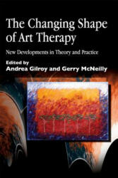 Changing Shape of Art Therapy - Andrea Gilroy (2000)