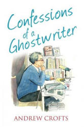 Confessions of a Ghostwriter - Andrew Crofts (2014)