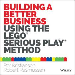 Building a Better Business Using the Lego Serious Play Method (2014)
