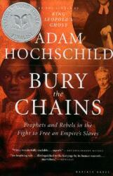 Bury the Chains: Prophets and Rebels in the Fight to Free an Empire's Slaves (ISBN: 9780618619078)
