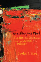 Wrestling the Word: The Hebrew Scriptures and the Christian Believer (ISBN: 9780664230678)
