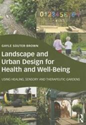Landscape and Urban Design for Health and Well-Being - Using Healing, Sensory and Therapeutic Gardens (2014)