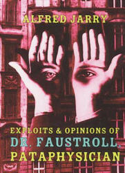 Exploits & Opinions Of Dr Faustroll - Alfred Jarry (1997)