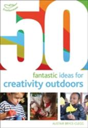 50 Fantastic Ideas for Creativity Outdoors (2013)