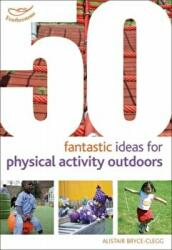 50 Fantastic Ideas for Physical Activities Outdoors (2013)