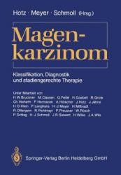 Magenkarzinom - J. Hotz, H. W. Bruckner, H. -J. Meyer, M. Classen, H. -J. Schmoll, G. Feifel, H. Goebell, R. Grote, C. Herfarth, P. Hermanek, A. Hölscher, J. Hotz, J. Jä (1989)