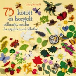 75 kötött és horgolt pillangó, madár és egyéb apró állatka (2014)