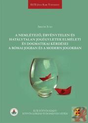 A nemlétező, érvénytelen és hatálytalan jogügyletek elméleti és dogmatikai kérdései a római jogban és a modern jogokban (ISBN: 9789633122006)