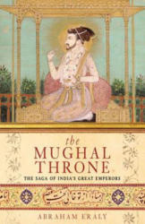 Mughal Throne - The Saga of India's Great Emperors (ISBN: 9780753817582)