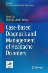 Case-Based Diagnosis and Management of Headache Disorders - Aksel Siva, Christian Lampl (2014)