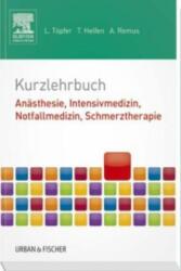 Kurzlehrbuch Anästhesie, Intensivmedizin, Notfallmedizin, Schmerztherapie - Tobias Helfen, Lars Töpfer, André Remus (2014)