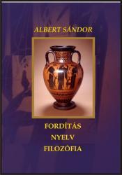 ALBERT SÁNDOR - FORDÍTÁS - NYELV - FILOZÓFIA (ISBN: 9789639210905)