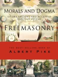 Morals and Dogma of the Ancient and Accepted Scottish Rite of Freemasonry - Albert Pike (2010)