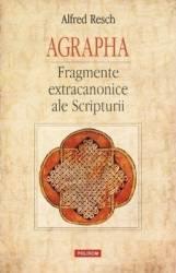 Agrapha. Fragmente extracanonice ale Scripturii (ISBN: 9789734635436)
