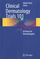 Clinical Dermatology Trials 101 - Adnan Nasir (2014)
