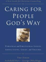 Caring for People God's Way: Personal and Emotional Issues, Addictions, Grief, and Trauma (ISBN: 9780785297758)