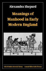 Meanings of Manhood in Early Modern England (2006)