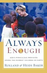Always Enough: God's Miraculous Provision Among the Poorest Children on Earth (ISBN: 9780800793616)