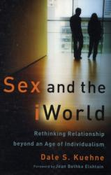 Sex and the IWorld - Rethinking Relationship Beyond an Age of Individualism (ISBN: 9780801035876)