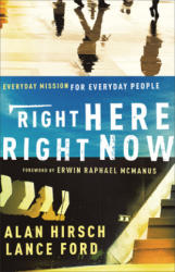 Right Here, Right Now - Alan Hirsch, Lance Ford (ISBN: 9780801072239)