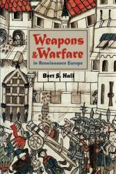 Weapons and Warfare in Renaissance Europe: Gunpowder, Technology, and Tactics (ISBN: 9780801869945)