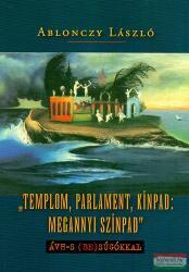 Templom, parlament, kínpad: megannyi színpad (ISBN: 9789636627164)