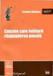 Cauzele Care Inlatura Raspunderea Penala - Cristinel Ghigheci (ISBN: 9786066734592)
