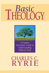 Basic Theology: A Popular Systematic Guide to Understanding Biblical Truth (ISBN: 9780802427342)